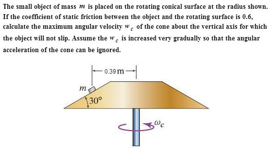 The small object of mass m is placed on the rotati