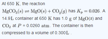 At 650 K, the reaction MgCO3(s) MgO(s) + CO2(g)