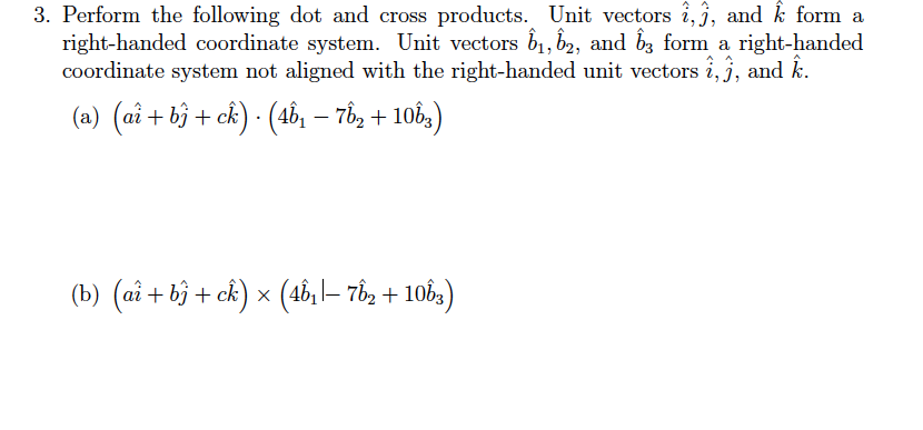 Perform the following dot and cross products. Unit