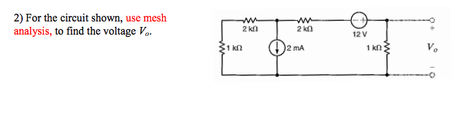 For the circuit shown, use mesh analysis, to find