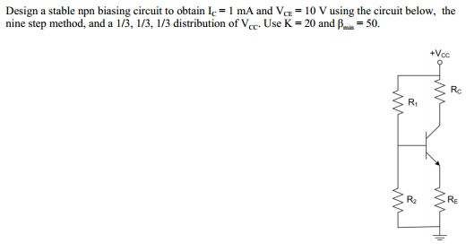 Design a stable npn biasing circuit to obtain Ic =