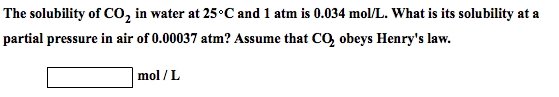 The solubility of CO2 in water at 25 degree C and