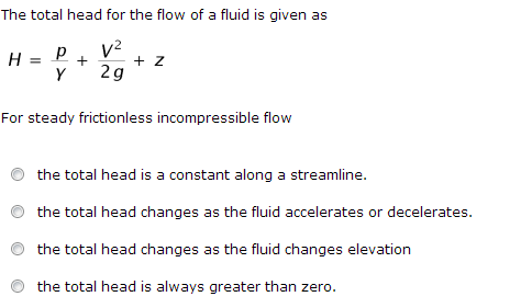 The total head for the flow of a fluid is given as
