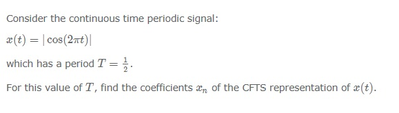 Consider the continuous time periodic signal: x(t