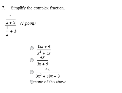 Simplify the complex fraction. 4/x+3 / 1/x+3 12x