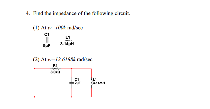 Find the impedance of the following circuit. At w