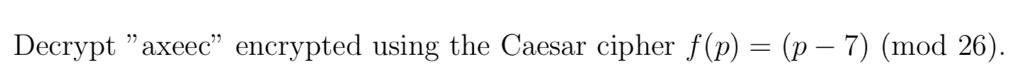 Decrypt axeec encrypted using the Caesar cipher f(p) = (p-7) (mod 26)