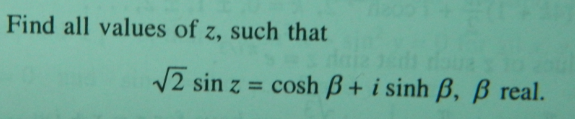 Find all values of z, such that sin z = cos h bet