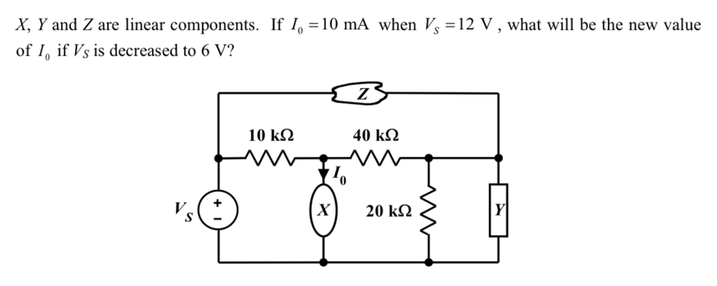 X, Y and Z are linear components. If 10-10 mA when , = 12 V , what will be the new value of I, if Vs is decreased to 6 V? 10 kΩ 40 kΩ