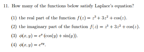 11. How many of the functions below satisfy Laplaces equation? (1) the real part of the function f(z) 322 cos(2) (2) the imaginary part of the function f z) 23 322 cos (2) (3) o(z, y) e cos(y) sin (y)).