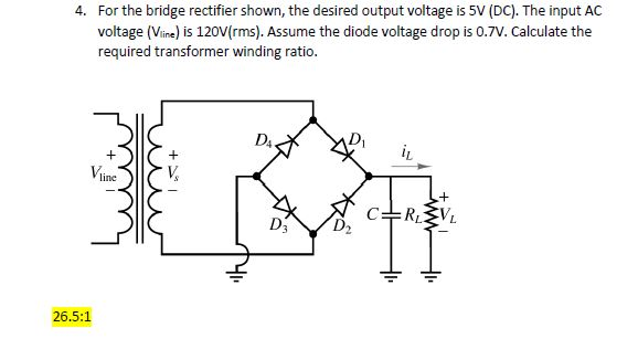 solved  for the bridge rectifier shown  the desired output