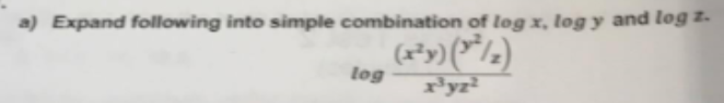 a) Expand following into simple combination of log x, log y and log z. log