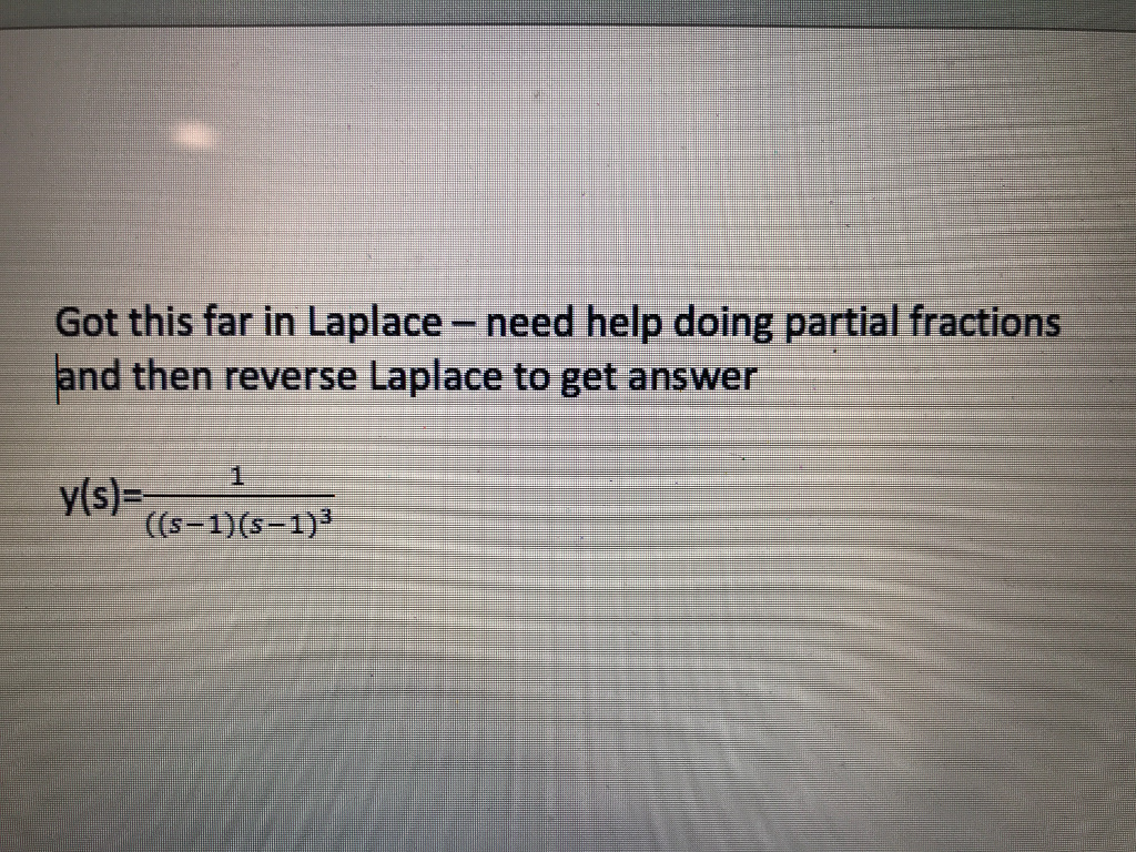 Got This Far In Laplaceneed Help Doing Partial Fractions And Then Reverse  Laplace To