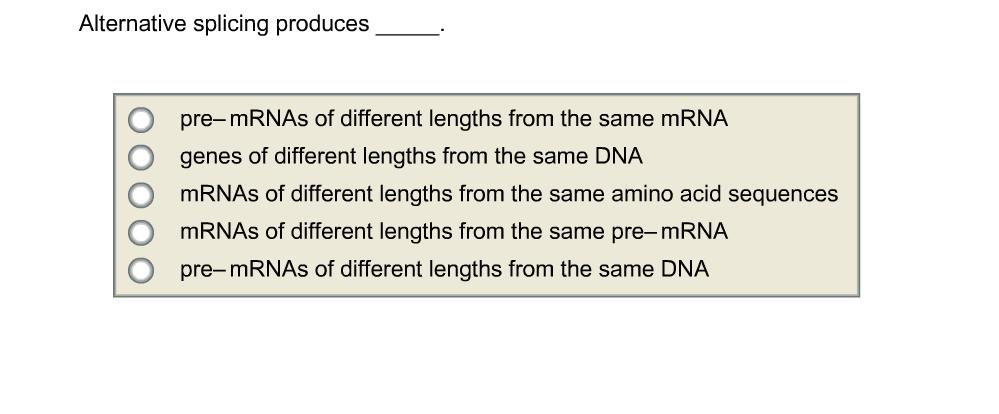 Solved: Alternative Splicing Produces O O O O O Pre-mRNAs