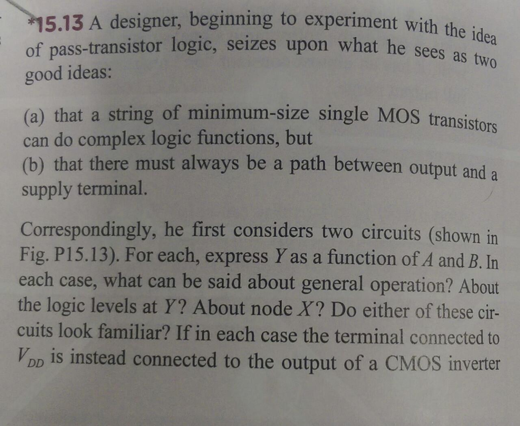 Solved 1513 A Designer Beginning To Experiment With Of The Circuit Claims Transistor Connected Pass Logic Seizes Upon
