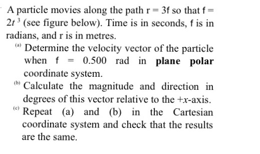 A particle movies along the path r = 3f so that f