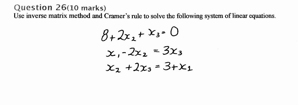 Solved: Use Inverse Matrix Method And Cramer's Rule To Sol