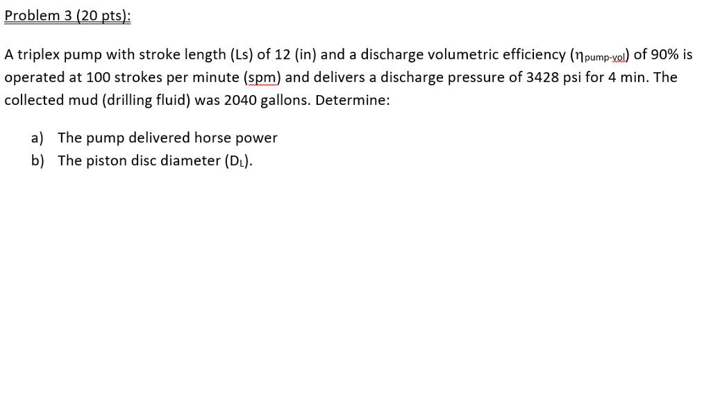 Solved: Problem 3 (20 Pts): A Triplex Pump With Stroke Len