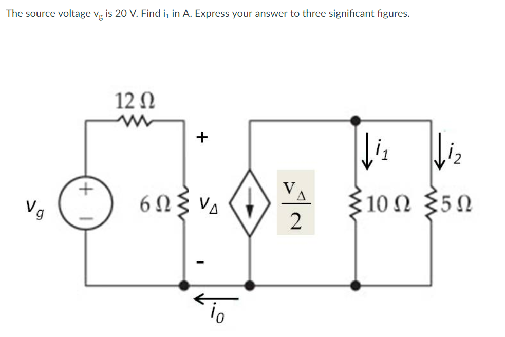 The source voltage vg is 20 V. Find i in A. Express your answer to three significant figures. 12 ? 0