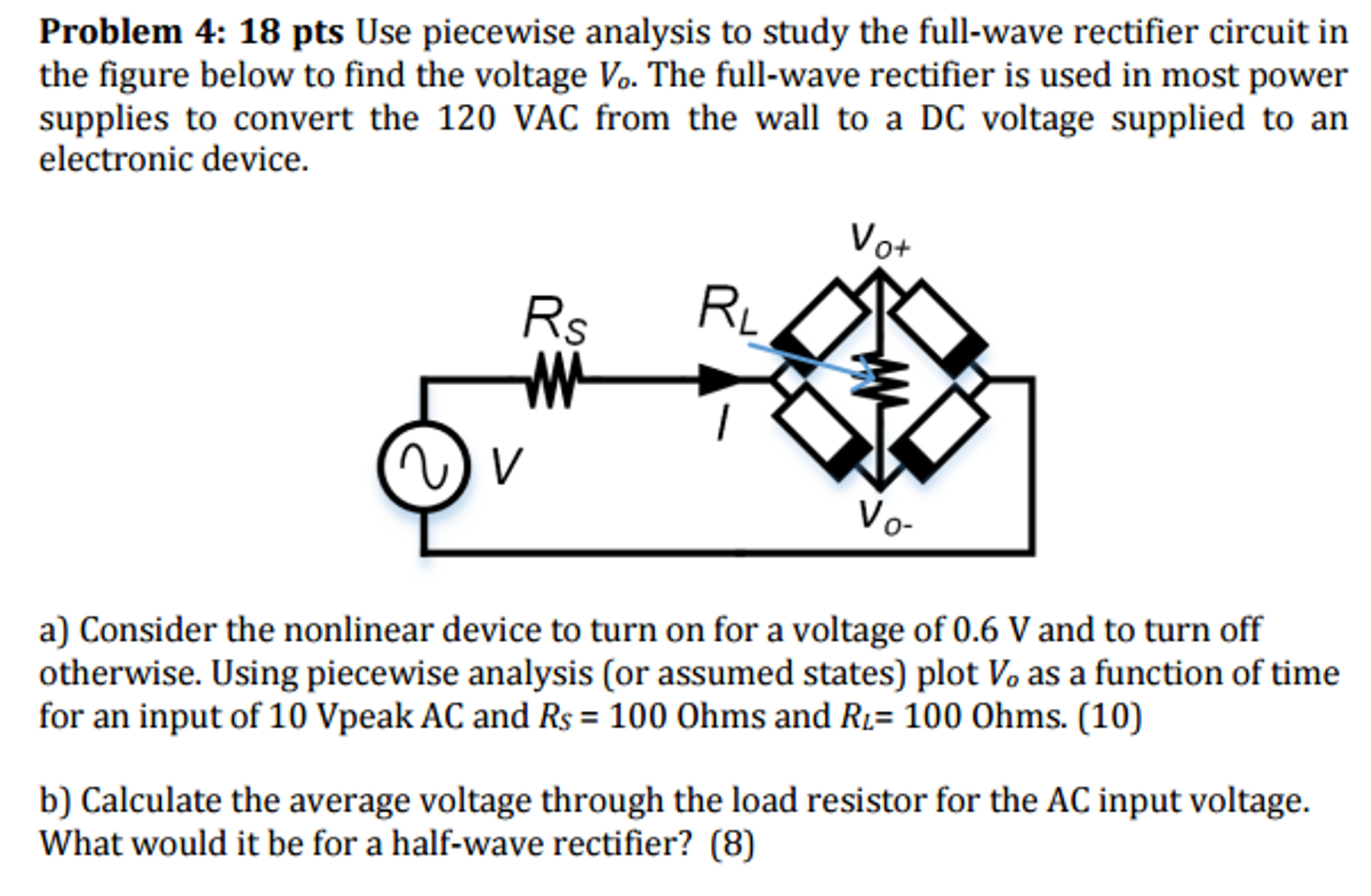 Solved Use Piecewise Analysis To Study The Full Wave Rect Half Rectifier Circuit Question In Figure Below Find V