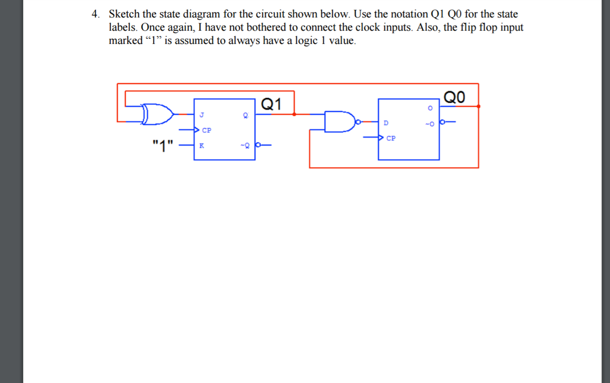 Question: Sketch the state diagram for the circuit shown below. Use the  notation Q1 Q0 for the state labels.