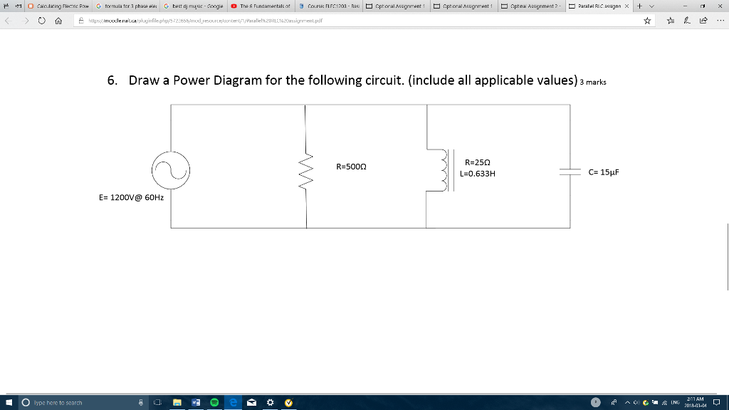 6. Draw a Power Diagram for the following circuit. (include all applicable values)3 marks R=500Ω L=0.633H E-1200v 60Hz O lype here to search