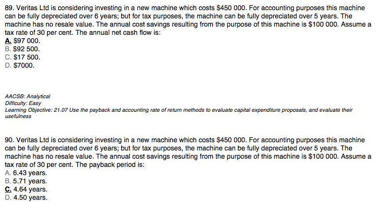 89. Veritas Ltd is considering investing in a new machine which costs $450  000.