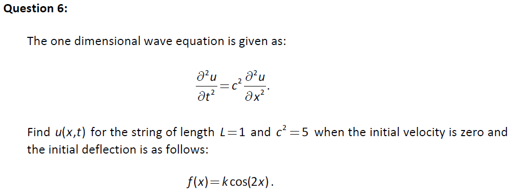 Solved: Question 6: The One Dimensional Wave Equation Is G