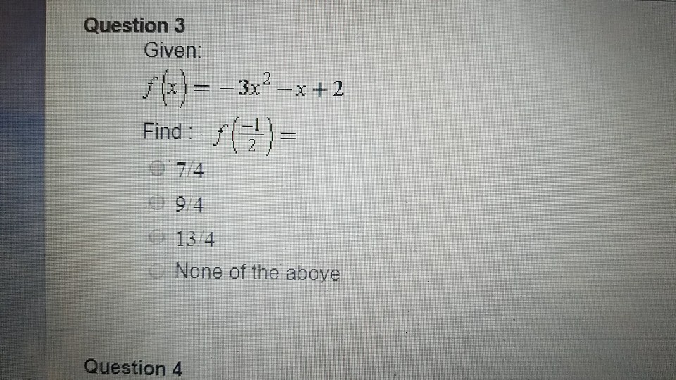 Question 3 Given f(x)=-3x2-x+2 Find. / )- 9/4 13 4 None of the above Question 4