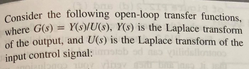 onsider the following open-loop transfer functions where G(s) = Y(s)/U(s), Y(s) is the Laplace transform of the output, and U(s) is the Laplace transform of the input control signal: