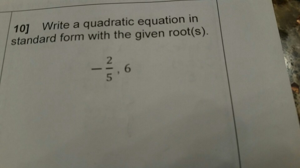 Solved 10 Write A Quadratic Equation In Standard Form Wi