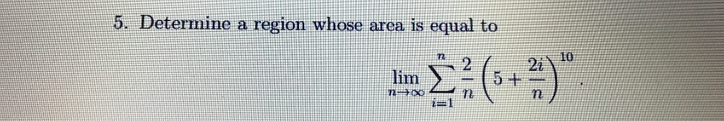 5. Determine a region whose area is equal to lim