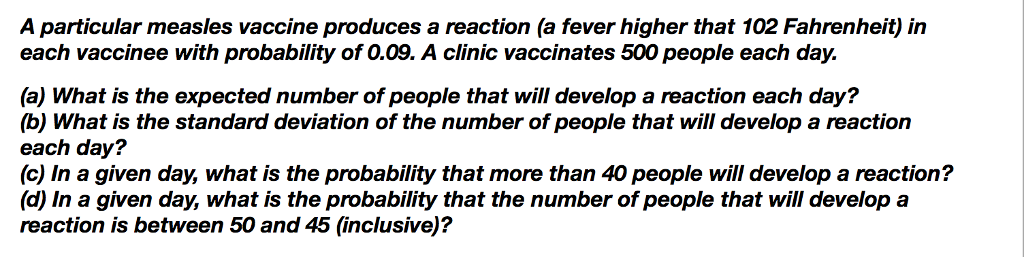 write r scrpt A particular measles vaccine produces a reaction (a fever  higher that 102 Fahrenheit) in