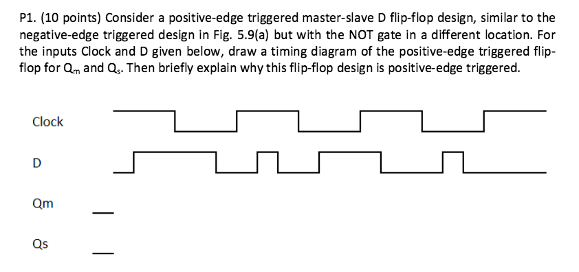 (10 points) consider a positive-edge triggered master-
