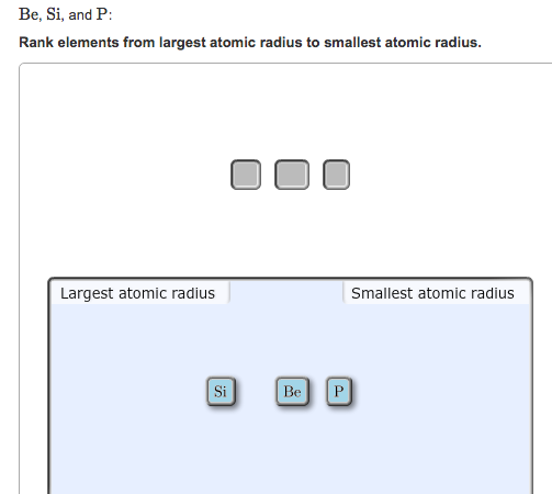 Solved: Be, Si, And P: Rank Elements From Largest Atomic R...   Chegg.com