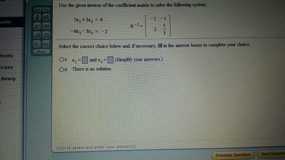 Image for Use the given inverse of the coefficient matrix to solve the following system. 5x1 + 3x2 = 11 6 -6x1 - 3x2 = -