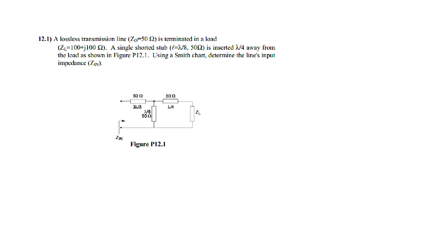 A Lossless Transmission Line Zo50 Ohm Is Termin For The Circuit Below Calculate Impedance Z Cheggcom