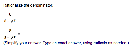 Rationalize the denominator 8 8 8-17 (Simplify your answer. Type an exact answer, using radicals as needed.)