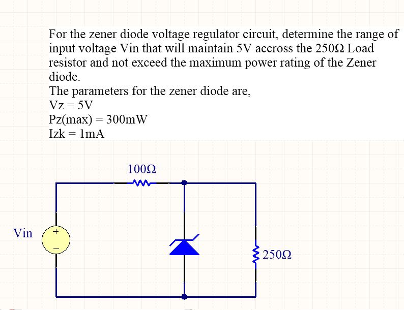 solved for the zener diode voltage regulator circuit, det zener diode as voltage regulator experiment circuit diagram image for for the zener diode voltage regulator circuit, determine the range of input voltage