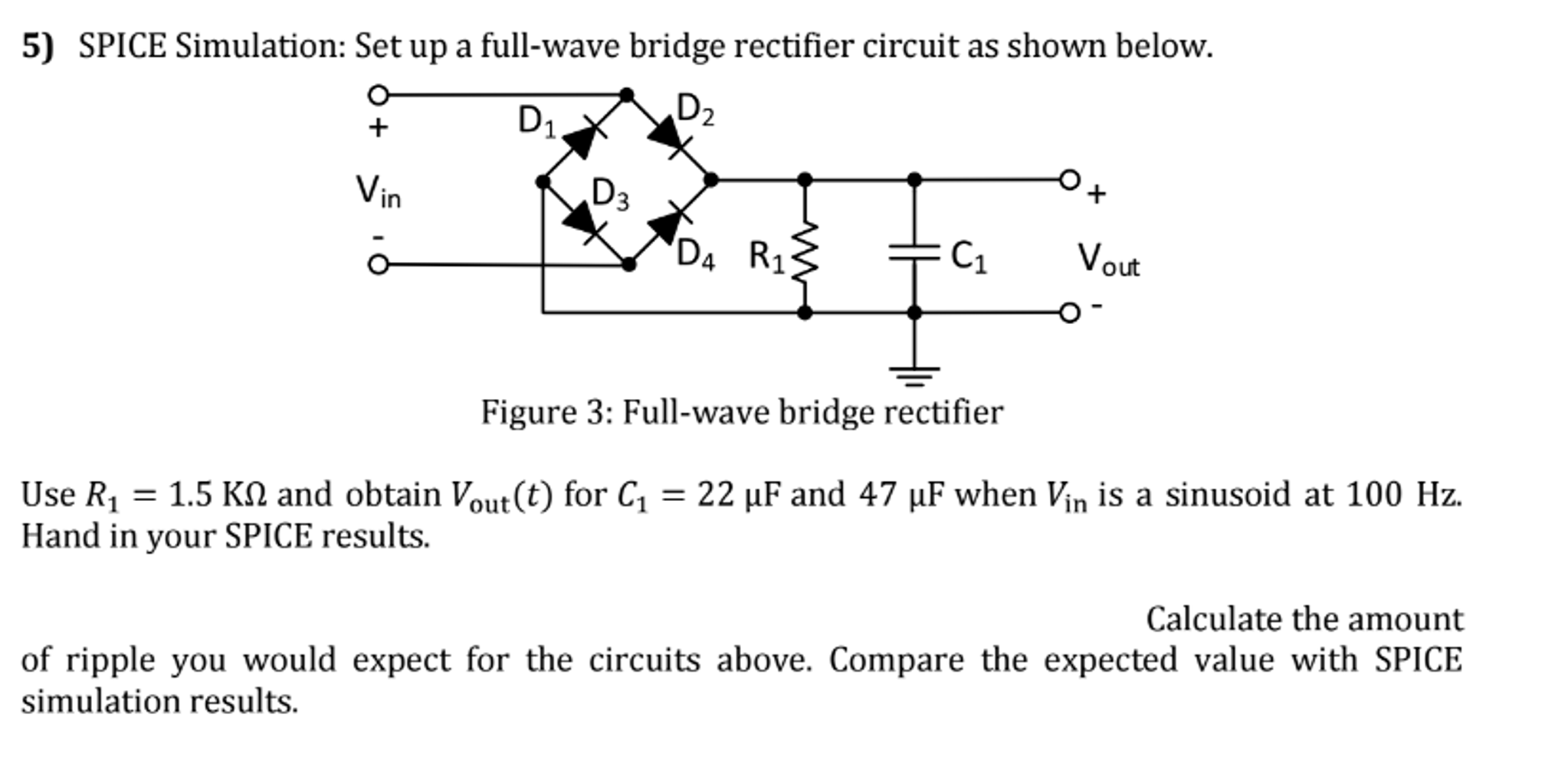 Solved Spice Simulation Set Up A Full Wave Bridge Rectif Circuit Question Rectifier As Shown Below Use 15 K Ohm An
