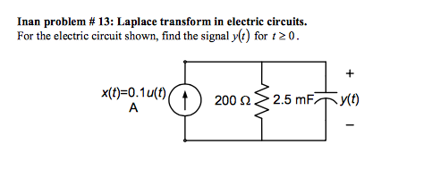 Inan problem # 13: Laplace transform in electric circuits. For the electric circuit shown, find the signal y) for t20 x(t) 0.1u(t) 200 ? > 2.5 mF ?y(t)
