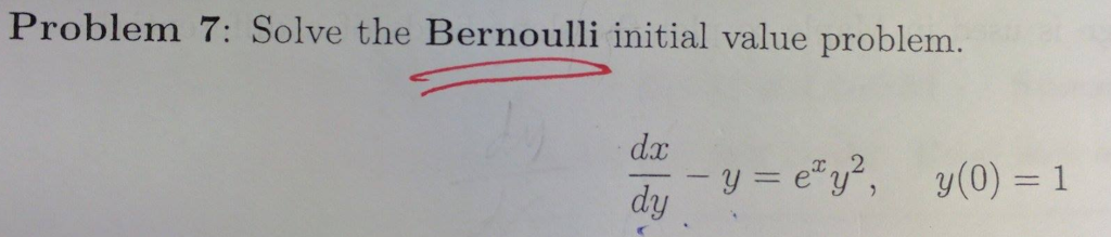 Problem 7: Solve the Bernoulli initial value problem