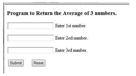 Program to Return the Average of 3 numbers Enter 1st number. Enter 2ed number. Enter 3rd number Submit Reset