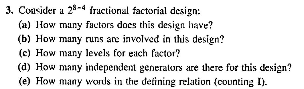 Solved: Consider A 2^8-4 Fractional Factorial Design: (a