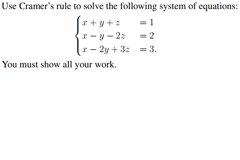 Use Cramers rule to solve the following system of equations: You must show all your work.