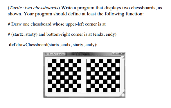 Solved: (Turtle: Two Chessboards) Write A Program That Dis