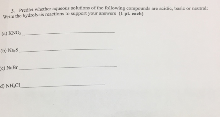 Solved: Predict Whether Aqueous Solutions Of The Following ...