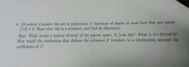 Image for 6. 10 points, Consider the set of polynomial F functions of degree at most, four that also satisfy f'(2) = 0.