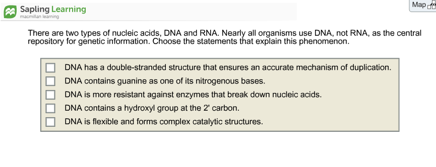 Question: Map EA Sapling Learning There are two types of nucleic acids, DNA  and RNA. Nearly all organisms u.