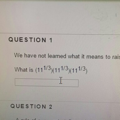 Image for Question 1 We have not learned what it means to rais what is (11^1/3) (11 ^ 1/3) (11 ^1/3)